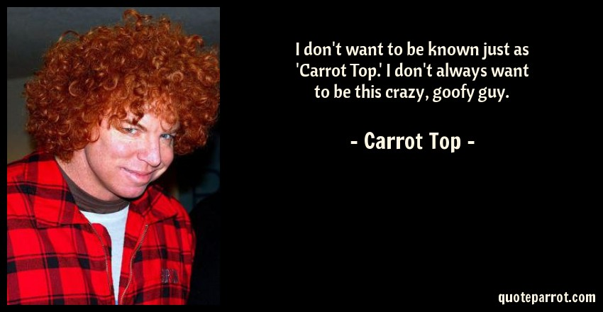 Carrot Top Quotes Tumblr