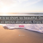 Enjoy Life Short Quotes