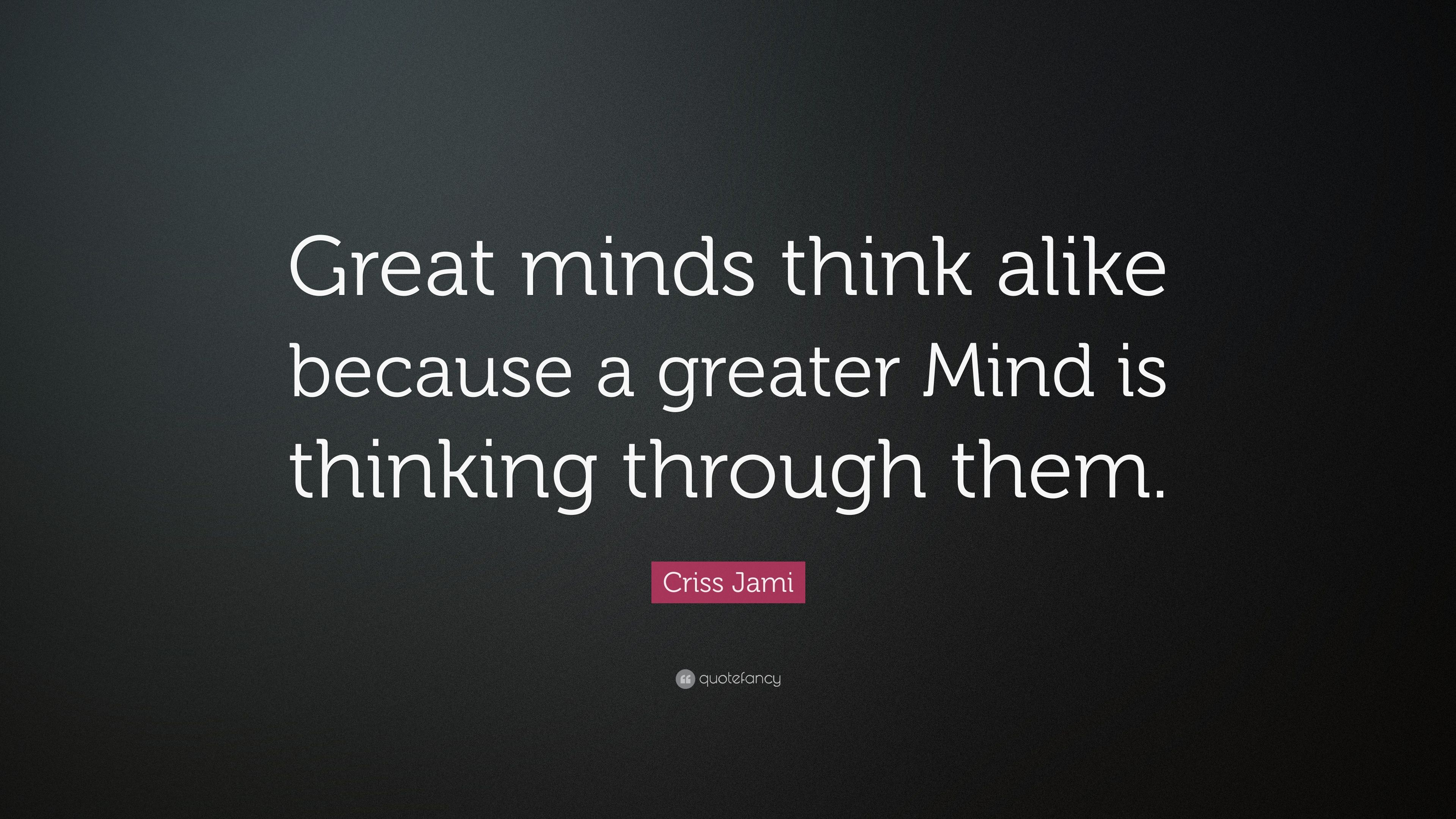 Great Minds Think Alike Quote Twitter