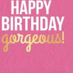 Happy Birthday Gorgeous Girl Tumblr