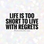 Life Is Too Short For Regrets Tumblr