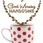 Morning Handsome Quotes Pinterest
