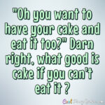 Quotes About Cake And Eating It Too Pinterest