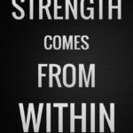 Strength Comes From Within Quotes