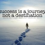 Success Is Not A Destination It Is A Journey