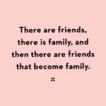 There Are Friends There Is Family Quote Pinterest